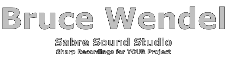 Bruce Wendel Sabre Sound Studio Sharp Recordings for YOUR Project